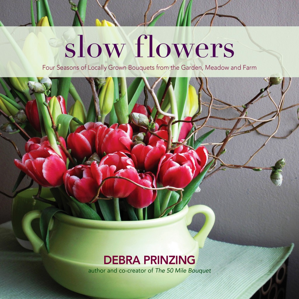 Slow Flowers: Four Seasons of Locally Grown Bouquets, from the Garden, Meadow and Farm (St. Lynn's Press, 2013)